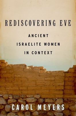 Rediscovering Eve: Ancient Israelite Women in Context - Meyers, Carol