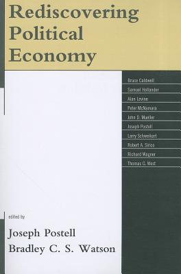 Rediscovering Political Econompb - Postell, Joseph (Editor), and Watson, Bradley C S (Editor), and Caldwell, Bruce (Contributions by)