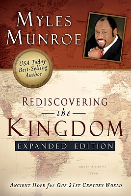 Rediscovering the Kingdom: Ancient Hope for Our 21st Century World - Munroe, Myles, Dr.