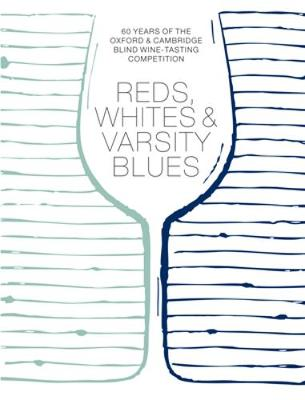 Reds, Whites and Varsity Blues: 60 years of the Oxford & Cambridge Blind Wine-Tasting Competition - Segal, Jennifer (Editor), and Pol Roger & Co.