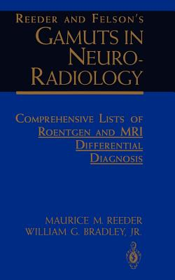 Reeder and Felson's Gamuts in Neuro-Radiology: Comprehensive Lists of Roentgen and MRI Differential Diagnosis - Reeder, Maurice M, and Bradley, William G, Jr., MD, PhD, Facr