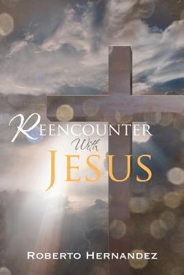 Reencounter with Jesus - Hernandez, Roberto