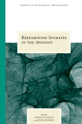 Reexamining Socrates in the Apology - Fagan, Patricia (Editor)