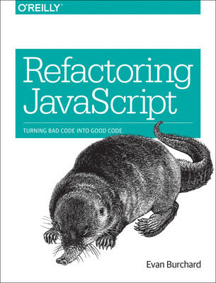 Refactoring JavaScript: Turning Bad Code Into Good Code - Burchard, Evan