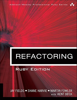 Refactoring - Fields, Jay, and Harvie, Shane, and Fowler, Martin