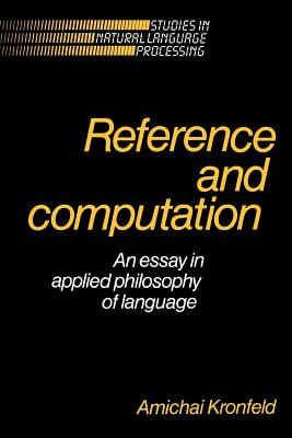 Reference and Computation: An Essay in Applied Philosophy of Language - Kronfeld, Amichai, and Searle, John R (Foreword by)