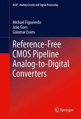 Reference-Free CMOS Pipeline Analog-To-Digital Converters - Figueiredo, Michael