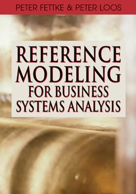 Reference Modeling for Business Systems Analysis - Fettke, Peter (Editor), and Loos, Peter (Editor)
