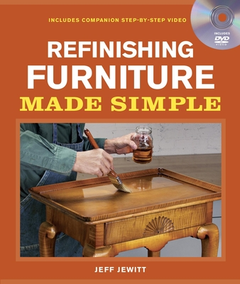 Refinishing Furniture Made Simple: Includes Companion Step-By-Step Video - Jewitt, Jeff