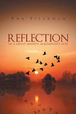 Reflection of a Great, Mighty, Magnificent God - Spearman, Ann