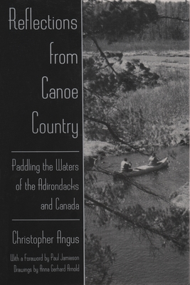 Reflections from Canoe Country: Paddling the Waters of the Adirondacks and Canada - Angus, Christopher