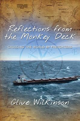 Reflections from the Monkey Deck: Cruising the World by Freighters - Wilkinson, Clive