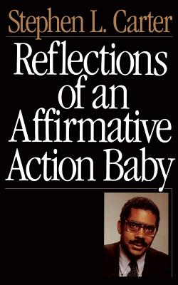 Reflections of an Affirmative Action Baby - Carter, Stephen L