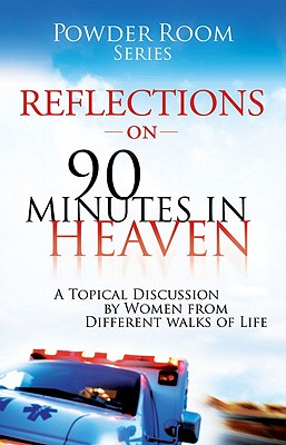 Reflections on 90 Minutes in Heaven: A Topical Discussion by Women from Different Walks of Life - Cooke, Shae, and Scuderi, Donna, and Fitzgerald, Tammy