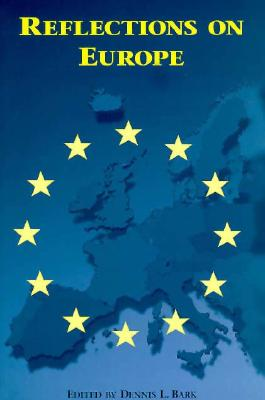 Reflections on Europe - Bark, Dennis L (Contributions by), and Conquest, Robert (Contributions by), and Moisi, Dominique (Contributions by)