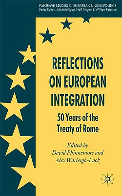 Reflections on European Integration: 50 Years of the Treaty of Rome - Phinnemore, D (Editor), and Warleigh-Lack, A (Editor)