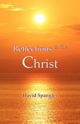 Reflections on the Christ - Spangler, David