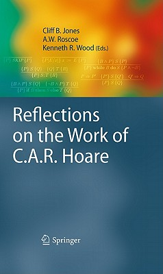 Reflections on the Work of C.A.R. Hoare - Roscoe, A W (Editor), and Jones, Cliff B (Editor), and Wood, Kenneth R (Editor)