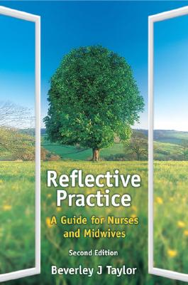 Reflective Practice: A Guide for Nurses and Midwives - Taylor, Beverley