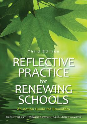 Reflective Practice for Renewing Schools: An Action Guide for Educators - York-Barr, Jennifer, and Sommers, William A., and Ghere, Gail S.