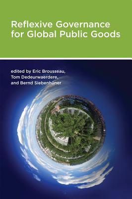 Reflexive Governance for Global Public Goods - Brousseau, Eric (Editor), and Dedeurwaerdere, Tom (Editor), and Siebenhuner, Bernd (Editor)