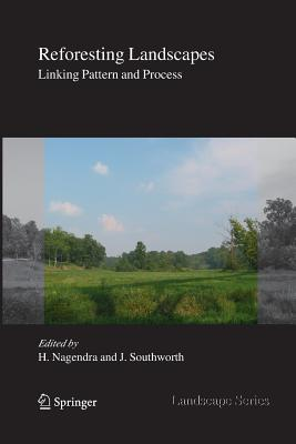 Reforesting Landscapes: Linking Pattern and Process - Nagendra, Harini (Editor)