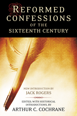 Reformed Confessions of the 16th Century - Cochrane, Arthur C (Editor)