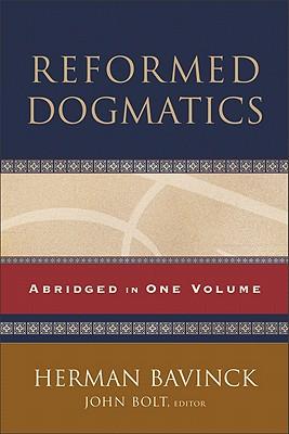 Reformed Dogmatics - Bolt, John (Editor), and Bavinck, Herman