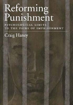 Reforming Punishment: Psychological Limits to the Pains of Imprisonment - Haney, Craig