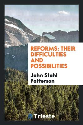 Reforms: Their Difficulties and Possibilities - Patterson, John Stahl