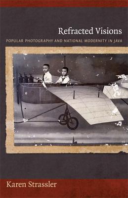 Refracted Visions: Popular Photography and National Modernity in Java - Strassler, Karen