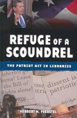 Refuge of a Scoundrel: The Patriot ACT in Libraries - Foerstel, Herbert N