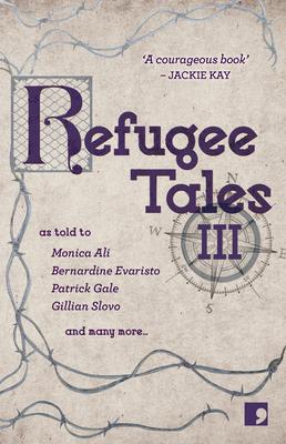 Refugee Tales: Volume III - Ali, Monica, and Appignanesi, Lisa, and Evaristo, Bernardine