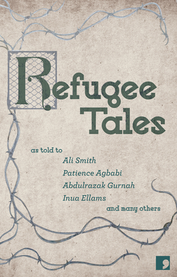 Refugee Tales - Smith, Ali, and Gurnah, Abdulrazak, and Cleave, Chris