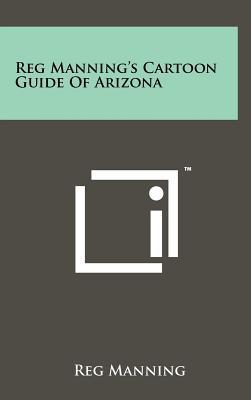 Reg Manning's cartoon guide of Arizona. - Manning, Reg