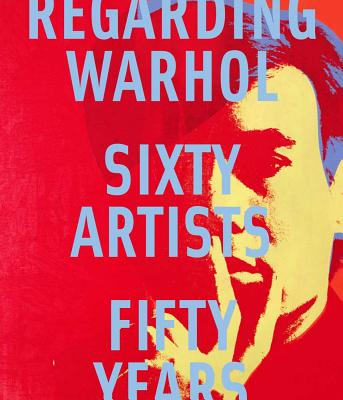 Regarding Warhol: Sixty Artists, Fifty Years - Rosenthal, Mark, and Prather, Marla, and Alteveer, Ian