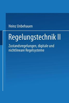 Regelungstechnik II: Zustandsregelungen, Digitale Und Nichtlineare Regelsysteme - Unbehauen, Heinz