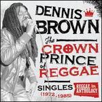 Reggae Anthology: Dennis Brown - Crown Prince of Reggae - Singles [1972-1985]
