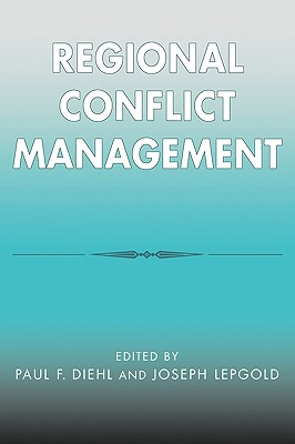 Regional Conflict Management - Diehl, Paul F (Contributions by), and Lepgold, Joseph, Professor (Editor), and Bajpai, Kanti (Contributions by)