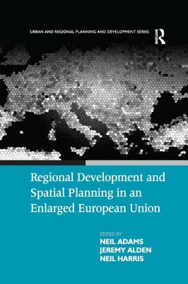 Regional Development and Spatial Planning in an Enlarged European Union - Adams, Neil