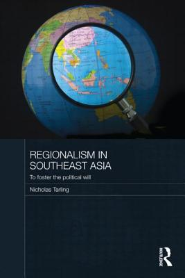 Regionalism in Southeast Asia: To foster the political will - Tarling, Nicholas