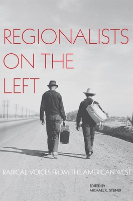 Regionalists on the Left: Radical Voices from the American West - Steiner, Michael C (Editor)