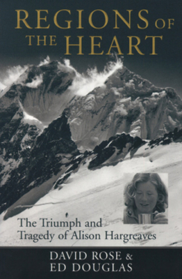 Regions of the Heart: The Triumph and Tragedy of Alison Hargreaves - Rose, David, and Douglas, Ed