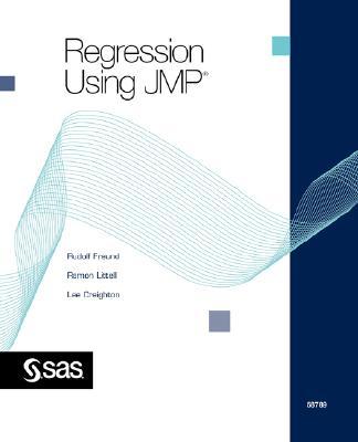 Regression Using JMP - Freund, Rudolf Jakob, and Littell, Ramon C, and Creighton, Lee, PhD