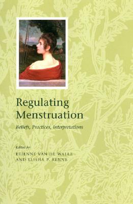 Regulating Menstruation: Beliefs, Practices, Interpretations - Van De Walle, Etienne (Editor)