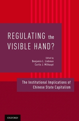 Regulating the Visible Hand?: The Institutional Implications of Chinese State Capitalism - Liebman, Benjamin L (Editor)
