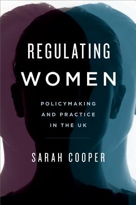Regulating Women: Policymaking and Practice in the UK - Cooper, Sarah