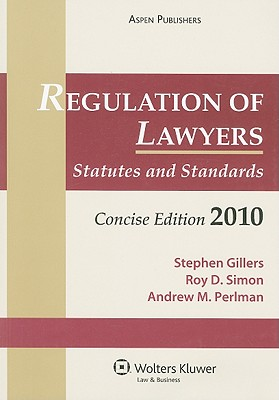 Regulation of Lawyers, Concise Edition: Statutes and Standards - Gillers, Stephen, and Simon, Roy D, and Perlman, Andrew M
