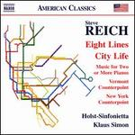 Reich: Eight Lines; City Life; Music for Two or More Pianos; Vermont Counterpoint; New York Counterpoint