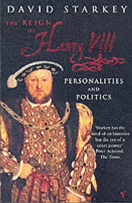 Reign Of Henry VIII: The Personalities and Politics - Starkey, David, Dr.